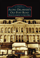 Along Delaware's Old Post Road: From Claymont to Iron Hill [Images of America]