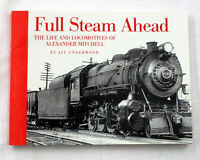 Full Steam Ahead The Life and Locomotives of Alexander Mitchell by Jay Underwood