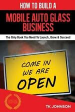 How to Build a Mobile Auto Glass Business (Special Edition) : The Only Book...