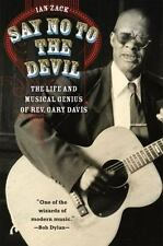 Say No to the Devil : The Life and Musical Genius of Rev. Gary Davis by Ian Zack
