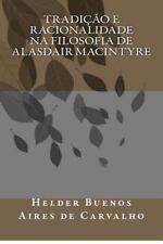Tradiçao e Racionalidade Na Filosofia de Alasdair Macintyre by Helder Buenos...