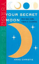 Your Secret Moon: Moon Signs, Nodes, Eclipses and Occultati 00004000 ons