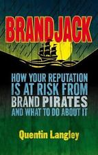 Brandjack: How Your Reputation Is At Risk From Brand Pirates And What To Do A...