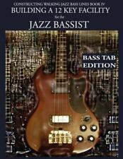 Constructing Walking Jazz Bass Lines Book IV - Building a 12 Key Facility for...