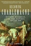Becoming Charlemagne: Europe, Baghdad, and the Emp
