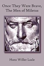 Once They Were Brave the Men of Miletus by Hans Willer Laale (2006, Paperback)
