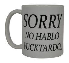Best Funny Coffee Mug Tea Cup Gift Novelty Sorry No Hablo Fucktardo Sarcast