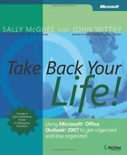 Take Back Your Life!: Using Microsoft Office Outlook 2007 to Get Organized and S