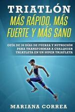 TRIATLON MAS RAPIDO, MAS FUERTE y MAS SANO : GUIA de 30 DIAS de FUERZA y...