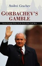 Gorbachev's Gamble: Soviet Foreign Policy and the End of the Cold War: By Gra...
