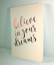 Believe in your Dreams A5 NOTEBOOK Metallic Rose Gold Copper CREAM LINED PAGE Pb
