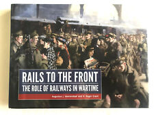 RAILROAD BOOK - RAILS TO THE FRONT - THE ROLE OF RAILWAYS IN WARTIME
