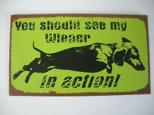 YOU SHOULD SEE MY WIENER IN ACTION HUMOROUS METAL SIGN DACHSHUND ADULT HUMOR