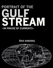 NEW - Portrait of the Gulf Stream: In Praise of Currents by Orsenna, Erik
