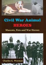 Civil War Animal Heroes: Mascots, Pets and War Horses