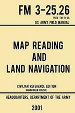 Map Reading and Land Navigation - FM 3-25. 26 US Army Field Manual FM 21-26 (2001 Civilian Reference Edition) : Unabridged Manual on Map Use, Orienteering, Topographic Maps, and Land Navigation(Latest Release) by US Department of the Army (2019, Trade Paperback)