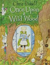 Once Upon a Wild Wood By Chris Riddell