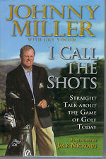 I Call the Shots : Straight Talk about the Game of Golf Today by Johnny Miller
