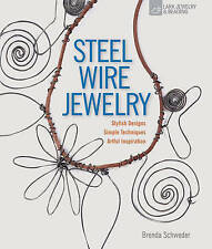 Steel Wire Jewelry: Stylish Designs * Simple Techniques * Artful Inspiration by