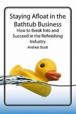 Staying Afloat in the Bathtub Business: How to Break Into and Succeed in the Ref