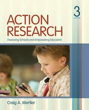 Action Research : Improving Schools and Empowering Educators by Craig A. Mertler