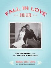 "Fall in Love for Life: Inspiration from a 73-Year Marriage by Barbara ""Cuti"