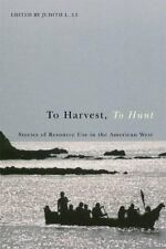 To Harvest, To Hunt: Stories of Resource Use in the American West