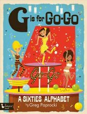 G is for Go-Go : A Sixties Alphabet, Hardcover by Paprocki, Greg, Like New Us...
