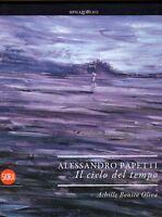 Arte, pittura - Alessandro Papetti. Il ciclo del tempo + DVD - Skira 2009