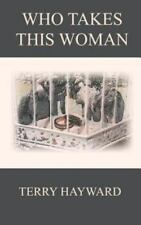 Who Takes This Woman - Book 5 in the Jack Delaney Chronicles by Terry Hayward...
