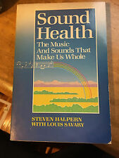 Sound Health : Music and Sounds That Make Us Whole by Savary Louis and Halpern