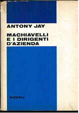 JAY ANTONY MACHIAVELLI E I DIRIGENTI D'AZIENDA RIZZOLI 1968 I° EDIZ. MUNARI
