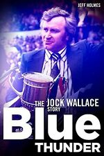 Blue Thunder - The Jock Wallace Story - Glasgow Rangers Manager biography book