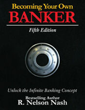 Becoming Your Own Banker Fifth Edition  R. Nelson Nash