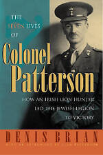 The Seven Lives of Colonel Patterson: How an Irish Lion Hunter Led the Jewish Le