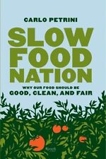 Slow Food Nation: Why Our Food Should Be Good, Clean, And Fair by Carlo Petrini