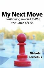 My Next Move : Positioning Yourself to Win the Game of Life by Nichole...