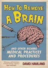 How to Remove a Brain: And Other Bizarre Medical Practices, Haviland, David, 184