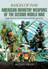 United States Infantry Weapons of the Second World War by Michael Green...