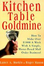 Kitchen Table Goldmine: How to Make Over $1000 a Week with a Simple, Home-Based