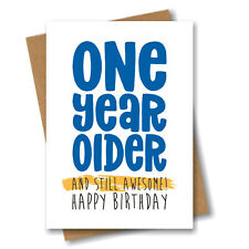 Happy Birthday Card for Him - One Year Older and Still Awesome - Men Man Male