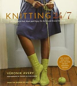 Knitting 24/7: 30 Projects to Knit, Wear, and Enjo... by Veronik Avery Paperback