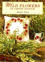 WILD FLOWERS IN CROSS STITCH By JANE ILES. 9780712636100