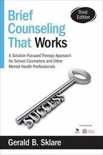 Brief Counseling That Works : A Solution-Focused Therapy Approach for School...