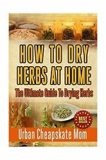 How To Dry Herbs At Home: The Ultimate Guide To Drying Herbs Free Shipping