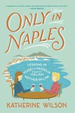 Only in Naples: Lessons in Food and Famiglia from My Italian-ExLibrary
