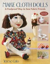 Make Cloth Dolls : A Foolproof Way to Sew Fabric Friends by Terese Cato...