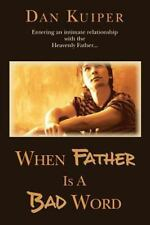 When Father Is a Bad Word : Entering an Intimate Relationship with the...