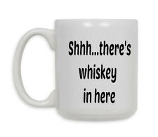 Shhh There is Whiskey In Here ***FREE SHIPPING***.Coffee Mug Gift