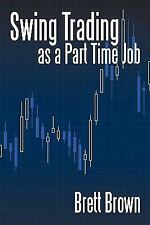 Swing Trading as a Part Time Job: By Brett Brown